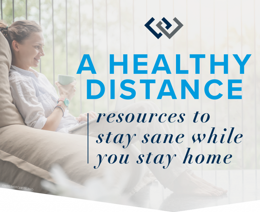A Healthy Distance: Resources to Stay Sane While You Stay Home